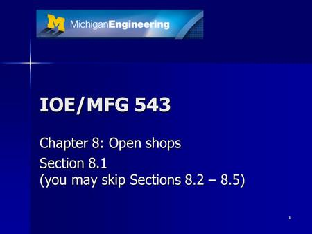 1 IOE/MFG 543 Chapter 8: Open shops Section 8.1 (you may skip Sections 8.2 – 8.5)