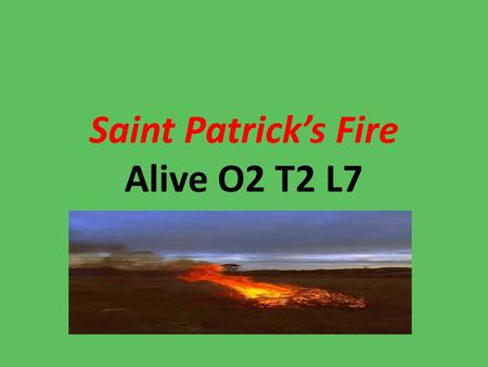 Saint Patrick's Fire Alive O2 T2 L7. The High King of Ireland was called Laoire.