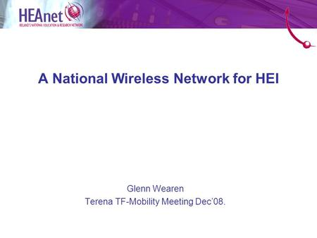A National Wireless Network for HEI Glenn Wearen Terena TF-Mobility Meeting Dec'08.