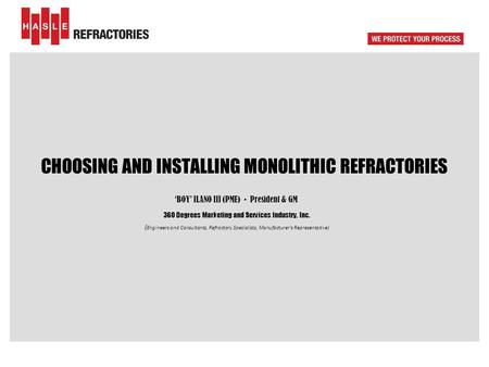 CHOOSING AND INSTALLING MONOLITHIC REFRACTORIES 'BOY' ILANO III (PME) - President & GM 360 Degrees Marketing and Services Industry, Inc. ( Engineers and.
