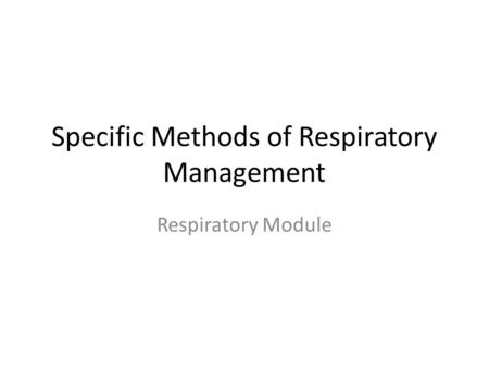 Specific Methods of Respiratory Management Respiratory Module.