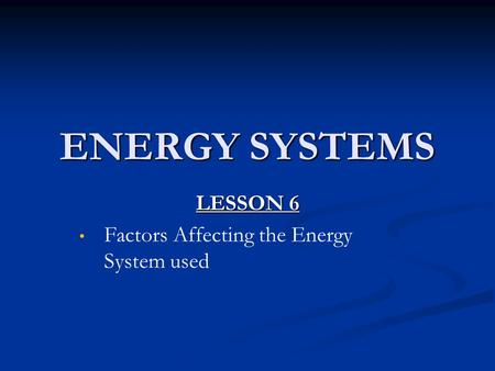 LESSON 6 Factors Affecting the Energy System used