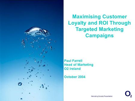 17/04/2015 13:16:04 Marketing Society Presentation Slide 1 Maximising Customer Loyalty and ROI Through Targeted Marketing Campaigns Paul Farrell Head of.