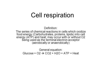 Cell respiration Definition: The series of chemical reactions in cells which oxidize food energy (Carbohydrates, proteins, lipids) into cell energy (ATP)