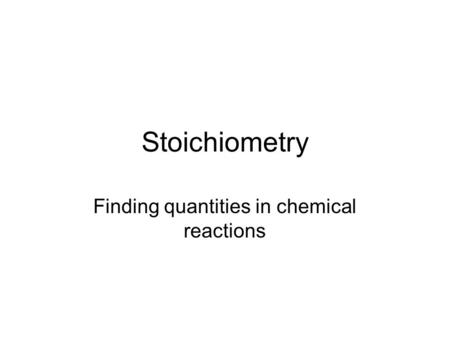 Stoichiometry Finding quantities in chemical reactions.