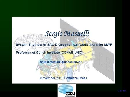 1 of 141 Sergio Masuelli November 2010 Fortaleza Brasil System Engineer of SAC-D Geophysical Applications for MWR Professor.