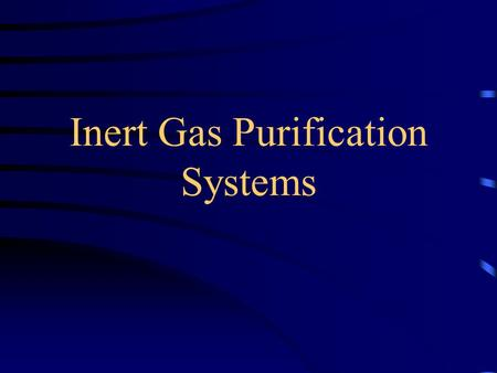 Inert Gas Purification Systems Why do we need them??? Many of the materials used in research and development today are extremely air sensitive, and can.