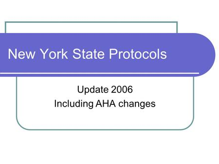 New York State Protocols Update 2006 Including AHA changes.