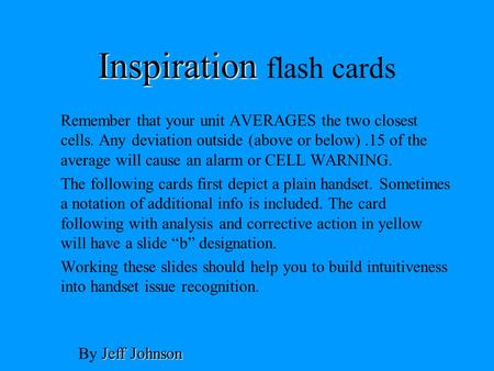 Inspiration Inspiration flash cards Remember that your unit AVERAGES the two closest cells. Any deviation outside (above or below).15 of the average will.
