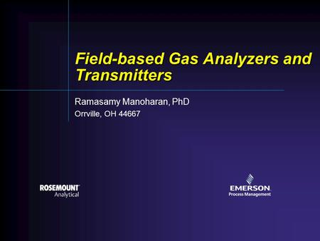 Field-based Gas Analyzers and Transmitters Ramasamy Manoharan, PhD Orrville, OH 44667.