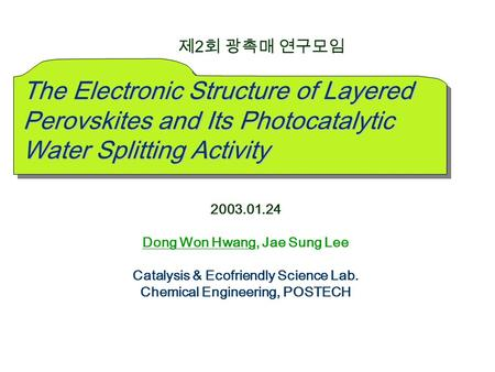 2003.01.24 Dong Won Hwang, Jae Sung Lee Catalysis & Ecofriendly Science Lab. Chemical Engineering, POSTECH The Electronic Structure of Layered Perovskites.