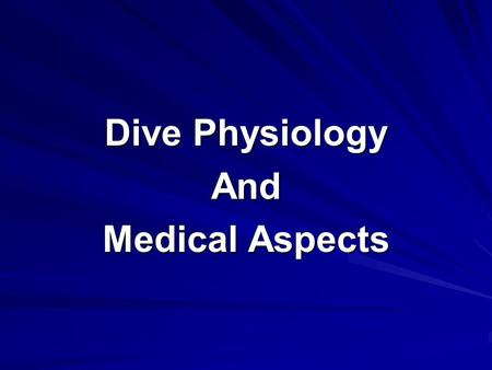 Dive Physiology And Medical Aspects. Underwater Physiology Respiration Effects of heat and cold Barotrauma Pressure related problems –Direct –Indirect.