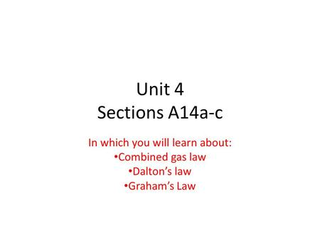 Unit 4 Sections A14a-c In which you will learn about: Combined gas law Dalton's law Graham's Law.