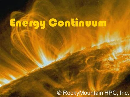 © RockyMountain HPC, Inc..  The energy systems rarely work in isolation  The body supplies energy continuously (hence 'continuum') as long as activity.