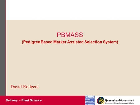 Delivery – Plant Science PBMASS (Pedigree Based Marker Assisted Selection System) David Rodgers.
