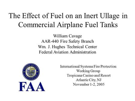 The Effect of Fuel on an Inert Ullage in Commercial Airplane Fuel Tanks William Cavage AAR-440 Fire Safety Branch Wm. J. Hughes Technical Center Federal.