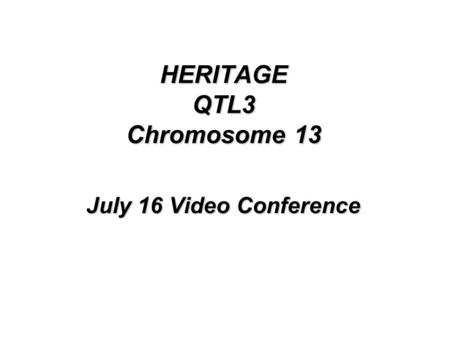 HERITAGE QTL3 Chromosome 13 July 16 Video Conference.
