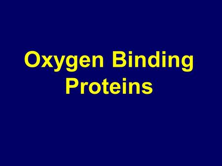 Oxygen Binding Proteins. Objectives: Hemoproteins carring O2 Myoglobin function and structure Hemoglobin function and structure and forms O2 binding to.