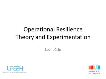 Operational Resilience Theory and Experimentation Levi Lúcio.