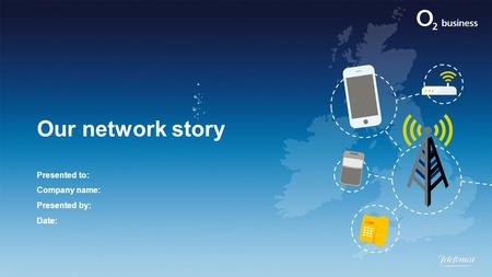 Our network story Presented to: Company name: Presented by: Date: