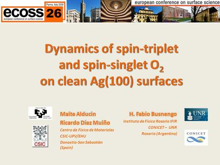 motivation Dynamics of spin-triplet and spin-singlet O 2 on clean Ag(100) surfaceson clean Ag(100) surfaces M. AlducinM. Alducin H. F. BusnengoH. F. Busnengo.