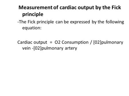 Measurement of cardiac output by the Fick principle