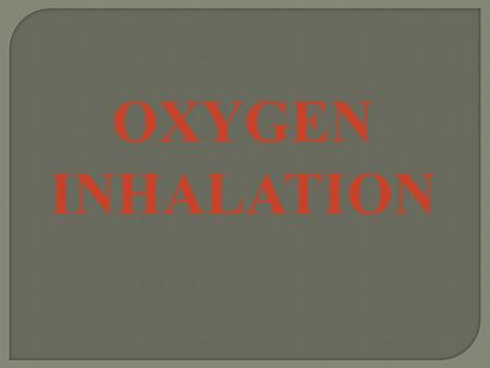 OXYGEN INHALATION.