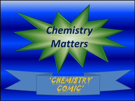 Chemistry Matters. Hello, my name is Lir Afiq. Get ready for my 'CHEMISTRY COMIC'.  REMEMBER WHAT IT SAYS NEXT TO THEM. LOOK OUT FOR THESE MEDALS.