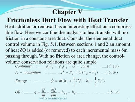 Chapter V Frictionless Duct Flow with Heat Transfer Heat addition or removal has an interesting effect on a compress- ible flow. Here we confine the analysis.
