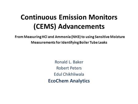 Continuous Emission Monitors (CEMS) Advancements From Measuring HCl and Ammonia (NH3) to using Sensitive Moisture Measurements for Identifying Boiler Tube.
