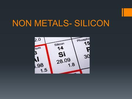 NON METALS- SILICON. 1. Non metals occurs in solid liquid and gaseous states. 2. Non metals are chemically active. 3. All non metals, except graphite,