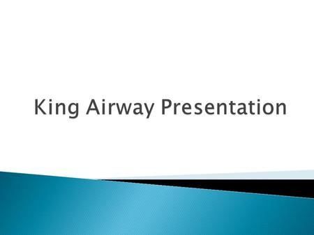 Definition: The King airway is a single use device intended for airway management. May be used for EMT's in the pre- hospital setting who have been trained.