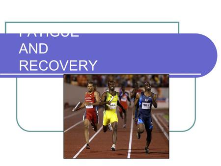 FATIGUE AND RECOVERY. Key Skills and Knowledge At the completion of this topic, students should have knowledge of passive and active recovery methods.