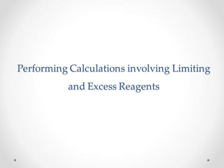Performing Calculations involving Limiting and Excess Reagents.