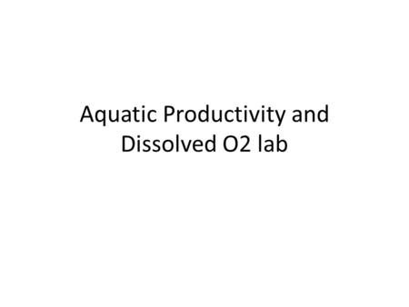 Aquatic Productivity and Dissolved O2 lab. Pond Diversity Identify the following protists by using your lab book. Pg 11.