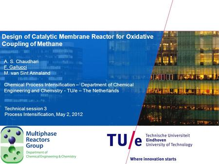 Design of Catalytic Membrane Reactor for Oxidative Coupling of Methane A. S. Chaudhari F. Gallucci M. van Sint Annaland Chemical Process Intensification.