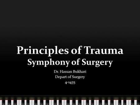 Principles of Trauma Symphony of Surgery Dr. Hassan Bukhari Depart of Surgery 4-1435.