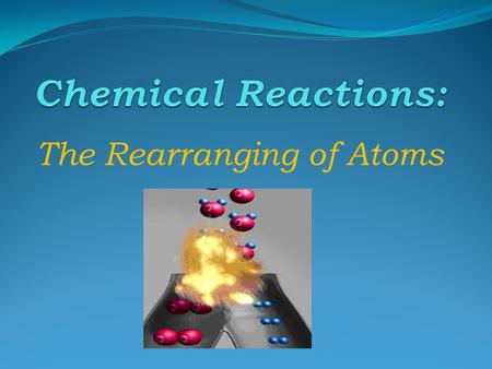 The Rearranging of Atoms