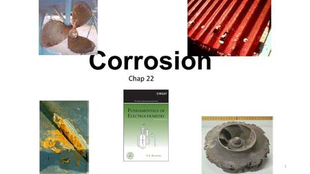 Corrosion 1 Chap 22. Introduction Introduction Corrosion is the destructive attack of a material by reaction with its environment. The serious consequences.