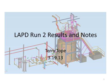 LAPD Run 2 Results and Notes Terry Tope 3.19.13 1.