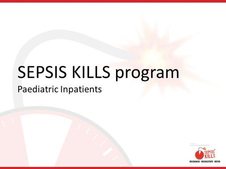 SEPSIS KILLS program Paediatric Inpatients. Learning Objectives Recognise that sepsis is a medical emergency Identify the risk factors, signs and symptoms.