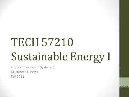 TECH 57210 Sustainable Energy I Energy Sources and Systems 8 Dr. Darwin L. Boyd Fall 2011.
