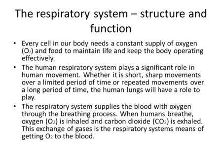 The respiratory system – structure and function Every cell in our body needs a constant supply of oxygen (O 2 ) and food to maintain life and keep the.
