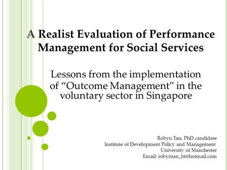 "A Realist Evaluation of Performance Management for Social Services Lessons from the implementation of ""Outcome Management"" in the voluntary sector in Singapore."