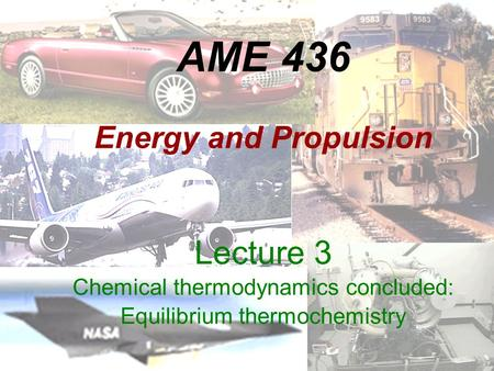 AME 436 Energy and Propulsion Lecture 3 Chemical thermodynamics concluded: Equilibrium thermochemistry.