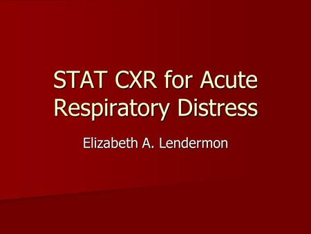 STAT CXR for Acute Respiratory Distress