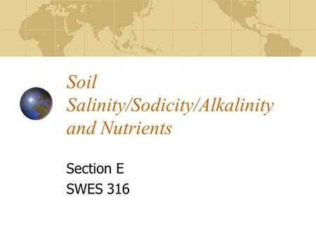 Soil Salinity/Sodicity/Alkalinity and Nutrients Section E SWES 316.