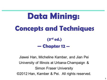 Data Mining: Concepts and Techniques (3rd ed.) — Chapter 12 —
