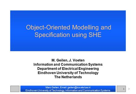 Marc Geilen,   Eindhoven University of Technology, Information and Communication Systems 1 Object-Oriented Modelling and Specification.
