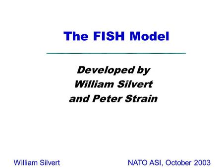 NATO ASI, October 2003William Silvert The FISH Model Developed by William Silvert and Peter Strain.